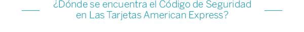 ¿Dónde se encuentra el Código de Seguridad en Las Tarjetas American Express?