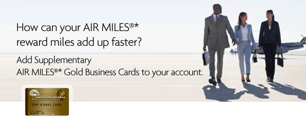 How can your AIR MILES®* reward miles add up faster? Add Supplementary AIR MILES®* Gold Business Card to your account.
